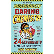 The Book of Ingeniously Daring Chemistry: 24 Experiments for Young Scientists (Irresponsible Science) (English Edition)