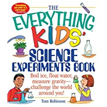 The Everything Kids' Science Experiments Book: Boil Ice, Float Water, Measure Gravity-Challenge the World Around You! (Everything® Kids) (English Edition)