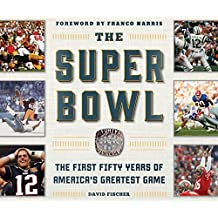 The Super Bowl: The First Fifty Years of America's Greatest Game (English Edition)