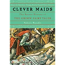 Clever Maids: The Secret History of the Grimm Fairy Tales (English Edition)