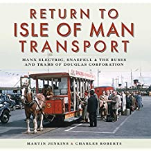 Return to Isle of Man Transport: Manx Electric, Snaefell & the Buses and Trams of Douglas Corporation (English Edition)