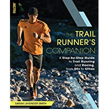 The Trail Runner's Companion: A Step-by-Step Guide to Trail Running and Racing, from 5Ks to Ultras (English Edition)