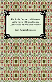 The Social Contract, A Discourse on the Origin of Inequality, and A Discourse on Political Economy (English Edition)