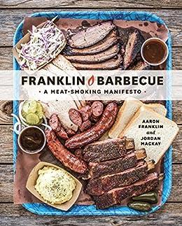 """Franklin Barbecue: A Meat-Smoking Manifesto [A Cookbook] (English Edition)"",作者:[Franklin, Aaron, Mackay, Jordan]"