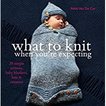 What to Knit When You're Expecting (English Edition)