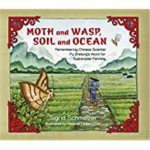 Moth and Wasp, Soil and Ocean: Remembering Chinese Scientist Pu Zhelong's Work for Sustainable Farming (Tilbury House Nature Books) (English Edition)