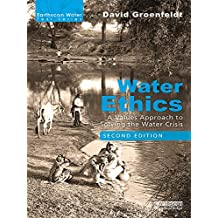 Water Ethics: A Values Approach to Solving the Water Crisis (Earthscan Water Text) (English Edition)