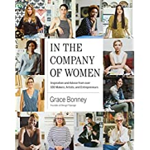 In the Company of Women: Inspiration and Advice from over 100 Makers, Artists, and Entrepreneurs (English Edition)