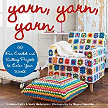 Yarn, Yarn, Yarn: 50 Fun Crochet and Knitting Projects to Color Your World (English Edition)