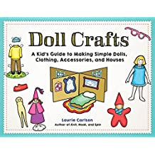 Doll Crafts: A Kid's Guide to Making Simple Dolls, Clothing, Accessories, and Houses (English Edition)