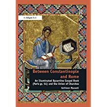 Between Constantinople and Rome: An Illuminated Byzantine Gospel Book (Paris gr. 54) and the Union of Churches (English Edition)