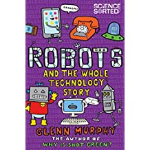 Robots and the Whole Technology Story (Science Sorted Book 6) (English Edition)