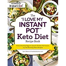 """The """"I Love My Instant Pot®"""" Keto Diet Recipe Book: From Poached Eggs to Quick Chicken Parmesan, 175 Fat-Burning Keto Recipes (""""I Love My"""" Series) (English Edition)"""