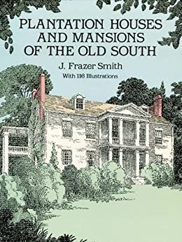 """Plantation Houses and Mansions of the Old South (Dover Architecture) (English Edition)"",作者:[Smith, J. Frazer]"