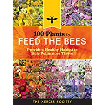 100 Plants to Feed the Bees: Provide a Healthy Habitat to Help Pollinators Thrive (English Edition)