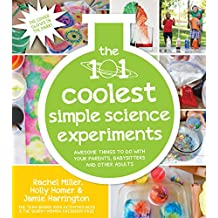The 101 Coolest Simple Science Experiments: Awesome Things To Do With Your Parents, Babysitters and Other Adults (English Edition)