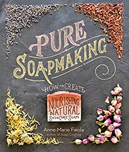 """Pure Soapmaking: How to Create Nourishing, Natural Skin Care Soaps (English Edition)"",作者:[Faiola, Anne-Marie]"