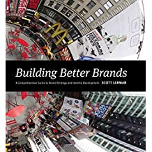 Building Better Brands: A Comprehensive Guide to Brand Strategy and Identity Development (English Edition)