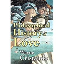 A Philosophical History of Love (English Edition)