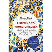 Listening to Young Children, Expanded Third Edition: A Guide to Understanding and Using the Mosaic Approach (English Edition)