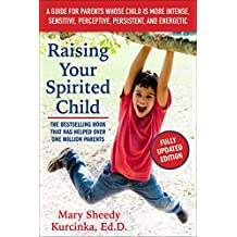 Raising Your Spirited Child, Third Edition: A Guide for Parents Whose Child Is More Intense, Sensitive, Perceptive, Persistent, and Energetic (English Edition)
