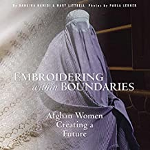 Embroidering within Boundaries: Afghan Women Creating a Future (English Edition)