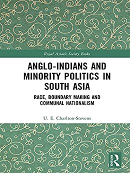"""Anglo-Indians and Minority Politics in South Asia: Race, Boundary Making and Communal Nationalism (Royal Asiatic Society Books) (English Edition)"",作者:[Charlton-Stevens, Uther]"