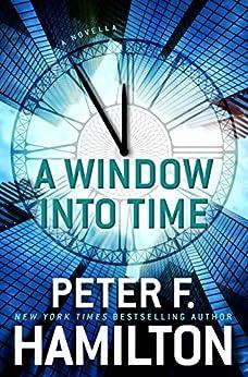 """A Window into Time (Novella) (Kindle Single) (English Edition)"",作者:[Hamilton, Peter F.]"