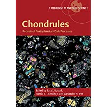 Chondrules: Records of Protoplanetary Disk Processes (Cambridge Planetary Science Book 22) (English Edition)