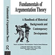 Fundamentals of Argumentation Theory: A Handbook of Historical Backgrounds and Contemporary Developments (English Edition)