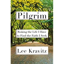 Pilgrim: Risking the Life I Have to Find the Faith I Seek (English Edition)