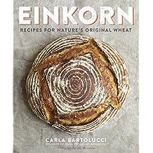 Einkorn: Recipes for Nature's Original Wheat: A Cookbook (English Edition)