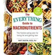 The Everything Guide to Macronutrients: The Flexible Eating Plan for Losing Fat and Getting Lean (Everything®) (English Edition)