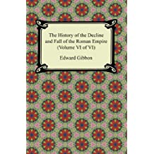 The History of the Decline and Fall of the Roman Empire (Volume VI of VI) (English Edition)