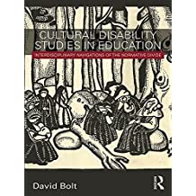 Cultural Disability Studies in Education: Interdisciplinary Navigations of the Normative Divide (Routledge Advances in Disability Studies) (English Edition)