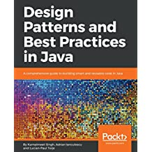 Design Patterns and Best Practices in Java: A comprehensive guide to building smart and reusable code in Java (English Edition)