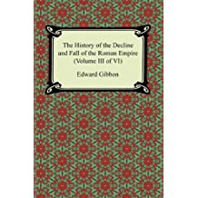 The History of the Decline and Fall of the Roman Empire (Volume III of VI) (English Edition)