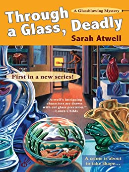 """""""Through a Glass, Deadly: A Glassblowing Mystery (English Edition)"""",作者:[Atwell, Sarah]"""