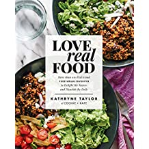 Love Real Food: More Than 100 Feel-Good Vegetarian Favorites to Delight the Senses and Nourish t he Body: A Cookbook (English Edition)