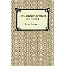 The Selected Chronicles of Froissart (English Edition)