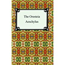 The Oresteia (Agamemnon, The Libation-Bearers, and The Eumenides) (English Edition)