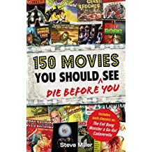 150 Movies You Should Die Before You See (English Edition)