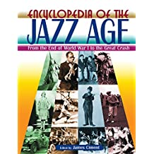 Encyclopedia of the Jazz Age: From the End of World War I to the Great Crash (English Edition)