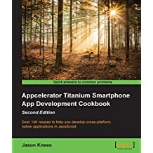 Appcelerator Titanium Smartphone App Development Cookbook - Second Edition (English Edition)