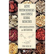 Active Phytochemicals from Chinese Herbal Medicines: Anti-Cancer Activities and Mechanisms (English Edition)