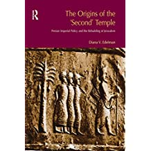 The Origins of the Second Temple: Persion Imperial Policy and the Rebuilding of Jerusalem (BibleWorld) (English Edition)
