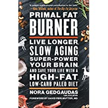 Primal Fat Burner: Live Longer, Slow Aging, Super-Power Your Brain, and Save Your Life with a High-Fat, Low-Carb Paleo Diet (English Edition)
