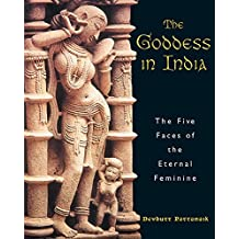 The Goddess in India: The Five Faces of the Eternal Feminine (English Edition)