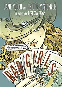"""Bad Girls: Sirens, Jezebels, Murderesses, Thieves and Other Female Villains (English Edition)"",作者:[Yolen, Jane, Stemple, Heidi]"