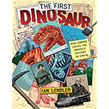 The First Dinosaur: How Science Solved the Greatest Mystery on Earth (English Edition)